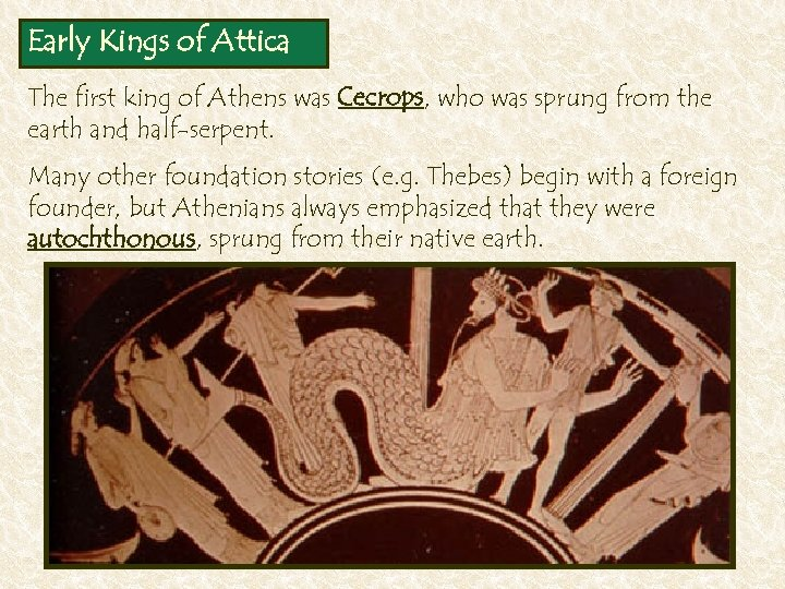 Early Kings of Attica The first king of Athens was Cecrops, who was sprung