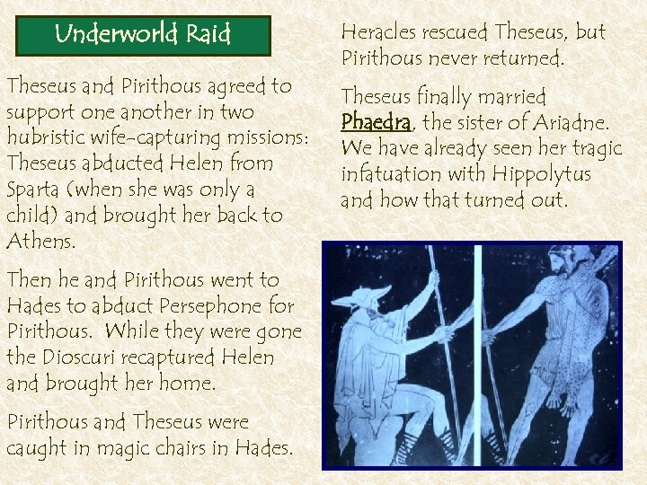 Underworld Raid Theseus and Pirithous agreed to support one another in two hubristic wife-capturing