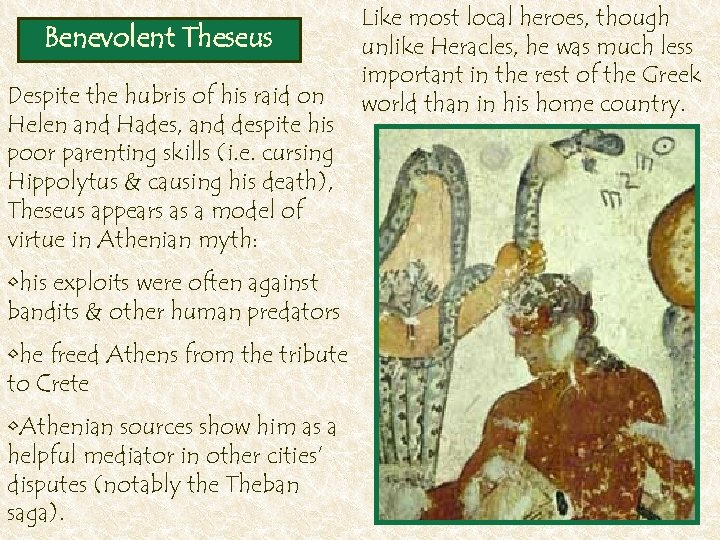 Benevolent Theseus Despite the hubris of his raid on Helen and Hades, and despite