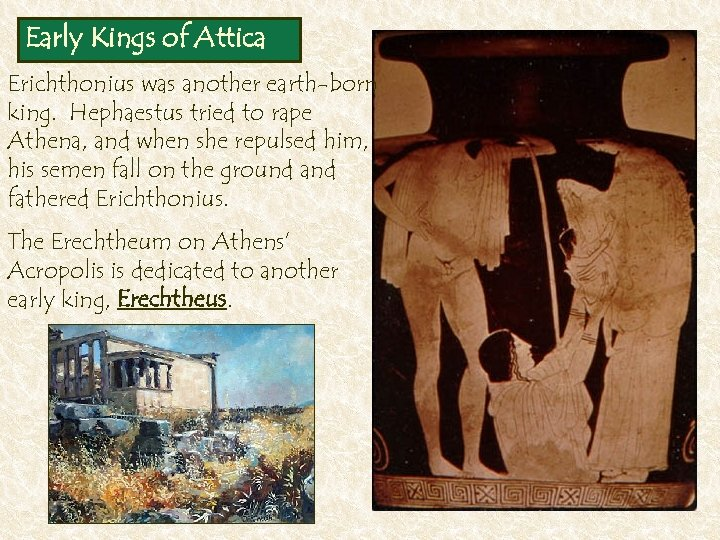 Early Kings of Attica Erichthonius was another earth-born king. Hephaestus tried to rape Athena,