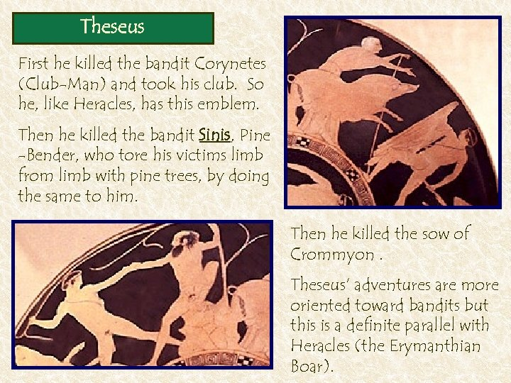 Theseus First he killed the bandit Corynetes (Club-Man) and took his club. So he,