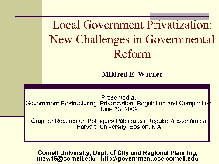 Local Government Privatization: New Challenges in Governmental Reform Mildred E. Warner Presented at Government
