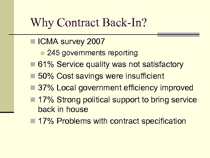 Why Contract Back-In? n ICMA survey 2007 n 245 governments reporting n 61% Service
