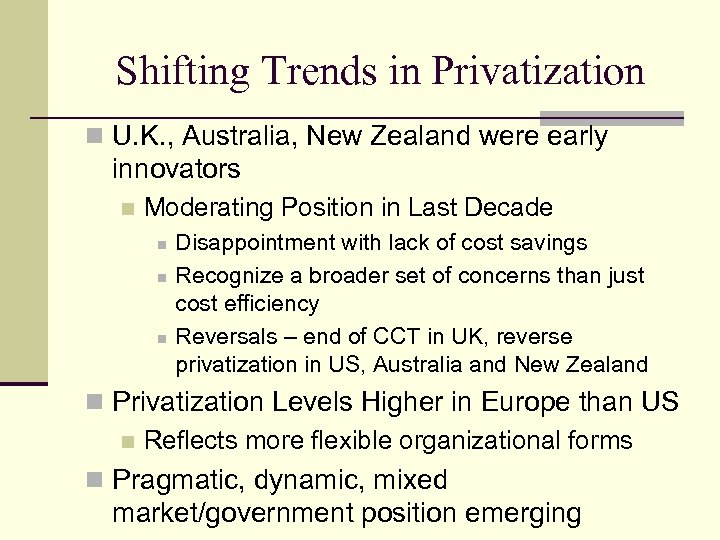 Shifting Trends in Privatization n U. K. , Australia, New Zealand were early innovators