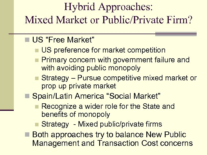 "Hybrid Approaches: Mixed Market or Public/Private Firm? n US ""Free Market"" n US preference"