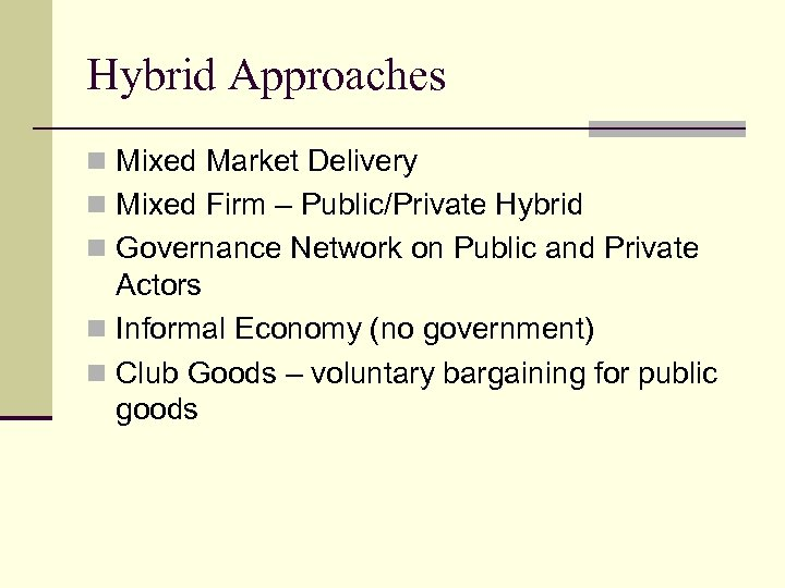 Hybrid Approaches n Mixed Market Delivery n Mixed Firm – Public/Private Hybrid n Governance