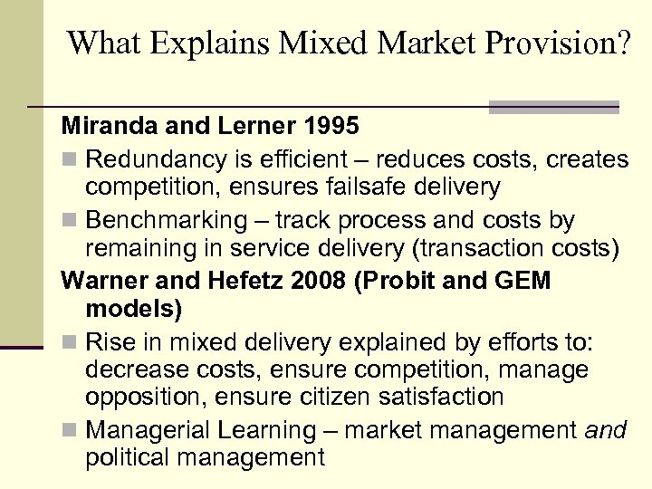 What Explains Mixed Market Provision? Miranda and Lerner 1995 n Redundancy is efficient –