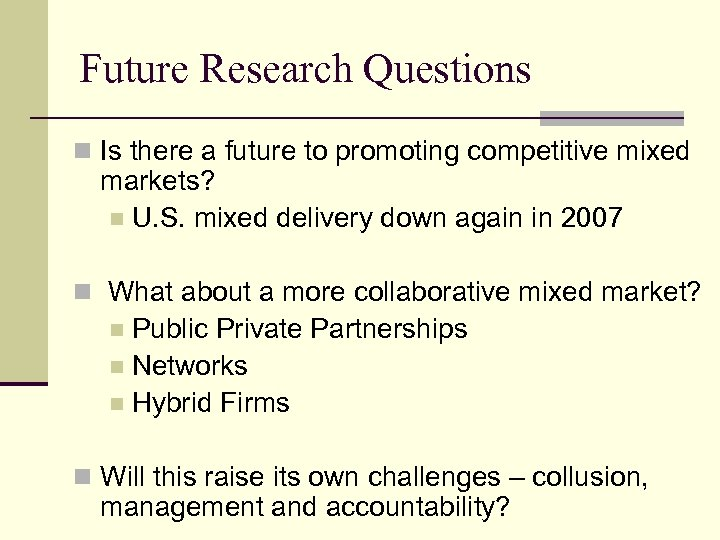 Future Research Questions n Is there a future to promoting competitive mixed markets? n