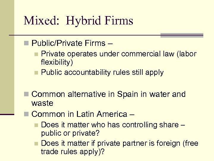 Mixed: Hybrid Firms n Public/Private Firms – n Private operates under commercial law (labor