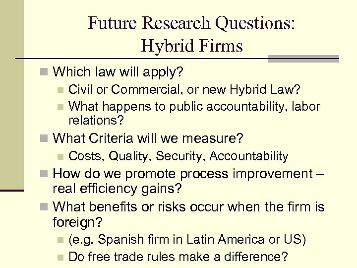 Future Research Questions: Hybrid Firms n Which law will apply? n Civil or Commercial,