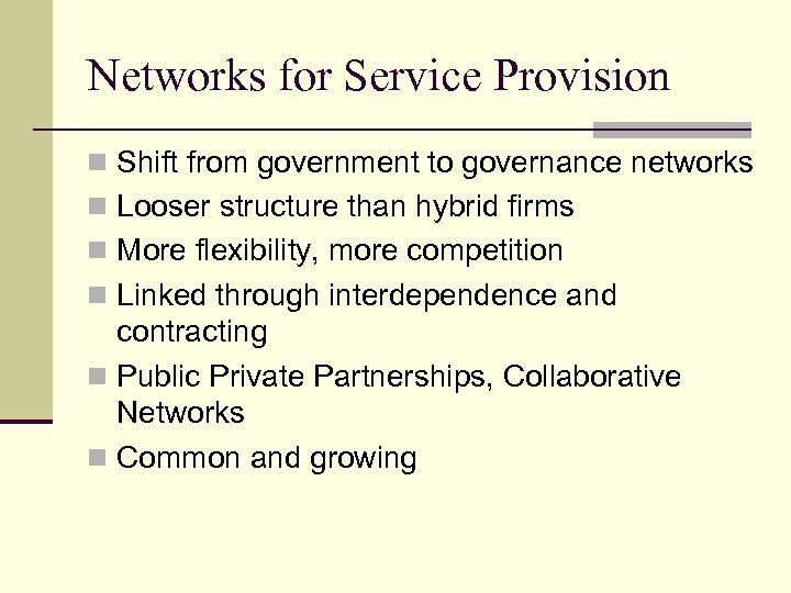 Networks for Service Provision n Shift from government to governance networks n Looser structure