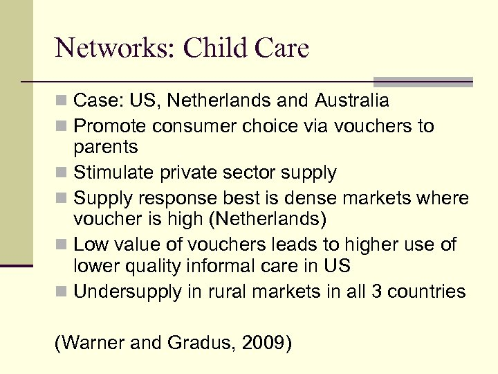 Networks: Child Care n Case: US, Netherlands and Australia n Promote consumer choice via