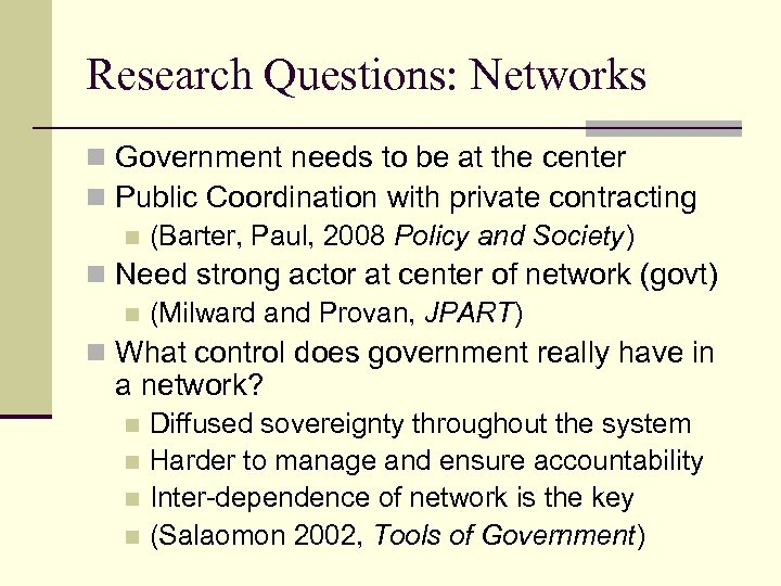 Research Questions: Networks n Government needs to be at the center n Public Coordination