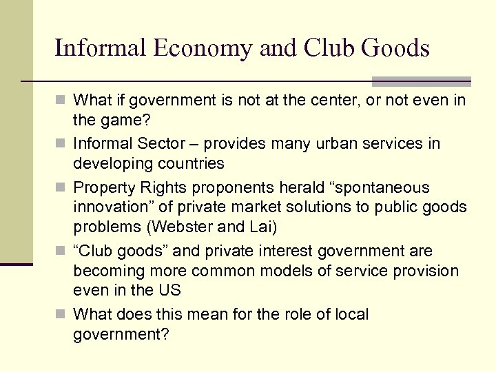 Informal Economy and Club Goods n What if government is not at the center,