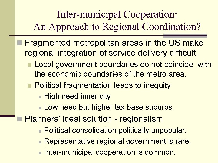Inter-municipal Cooperation: An Approach to Regional Coordination? n Fragmented metropolitan areas in the US