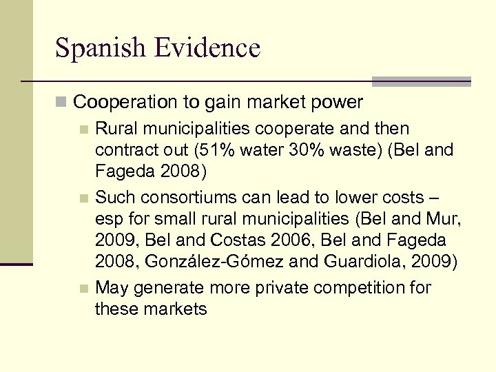 Spanish Evidence n Cooperation to gain market power n Rural municipalities cooperate and then