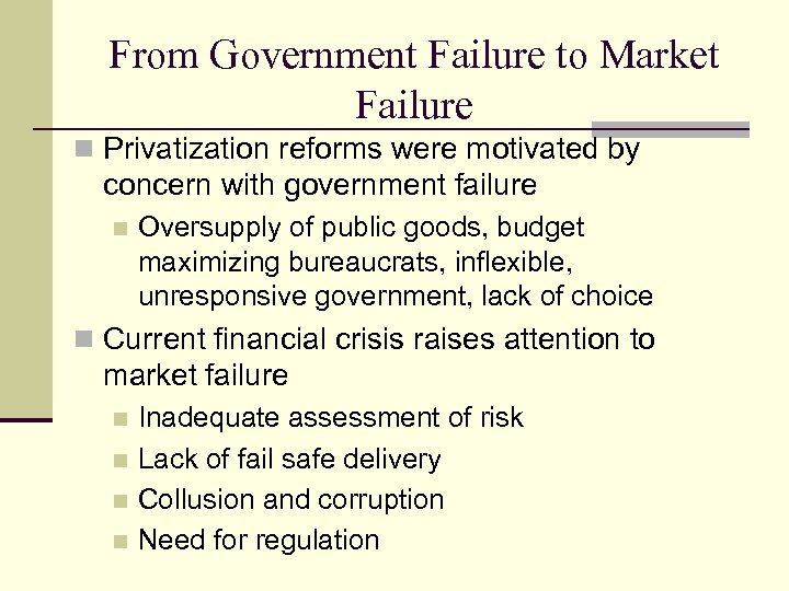From Government Failure to Market Failure n Privatization reforms were motivated by concern with