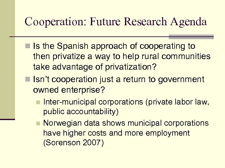 Cooperation: Future Research Agenda n Is the Spanish approach of cooperating to then privatize