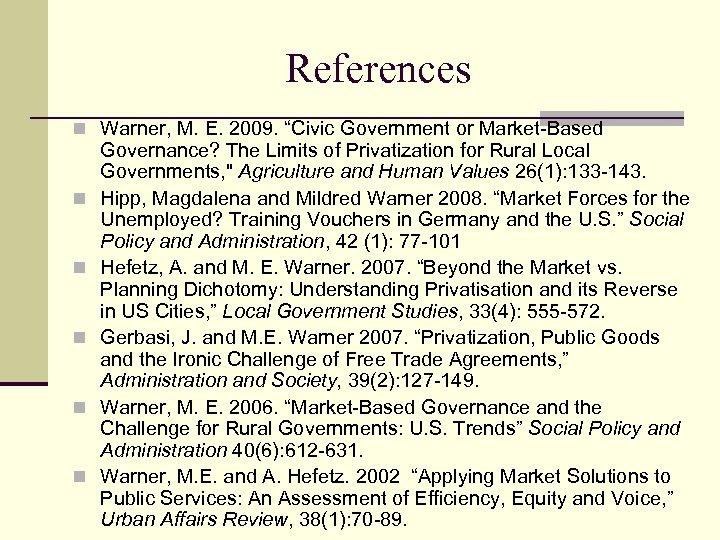 """References n Warner, M. E. 2009. """"Civic Government or Market-Based n n n Governance?"""
