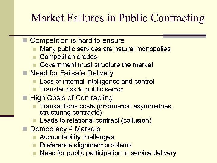 Market Failures in Public Contracting n Competition is hard to ensure n Many public
