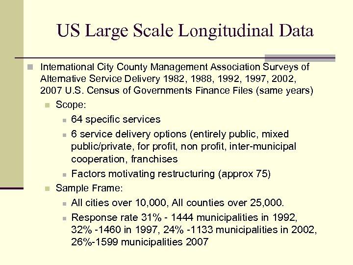 US Large Scale Longitudinal Data n International City County Management Association Surveys of Alternative