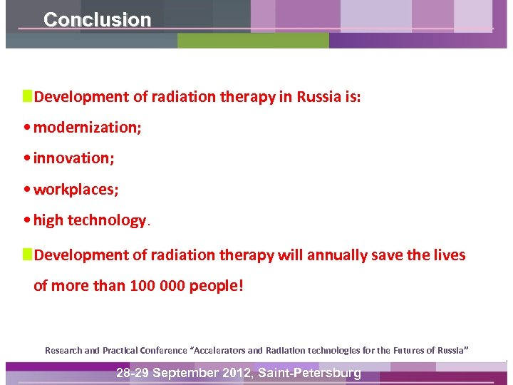 Conclusion Development of radiation therapy in Russia is: • modernization; • innovation; • workplaces;