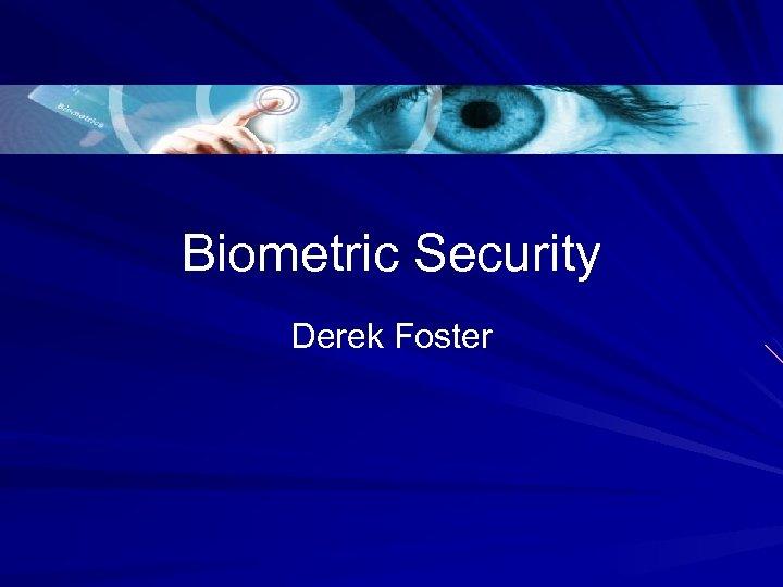 Biometric Security Derek Foster