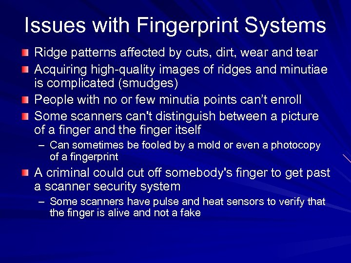 Issues with Fingerprint Systems Ridge patterns affected by cuts, dirt, wear and tear Acquiring