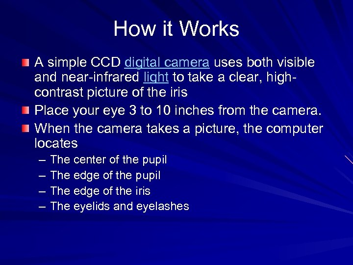 How it Works A simple CCD digital camera uses both visible and near-infrared light