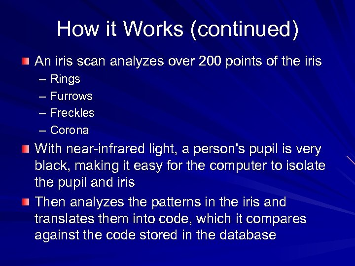 How it Works (continued) An iris scan analyzes over 200 points of the iris