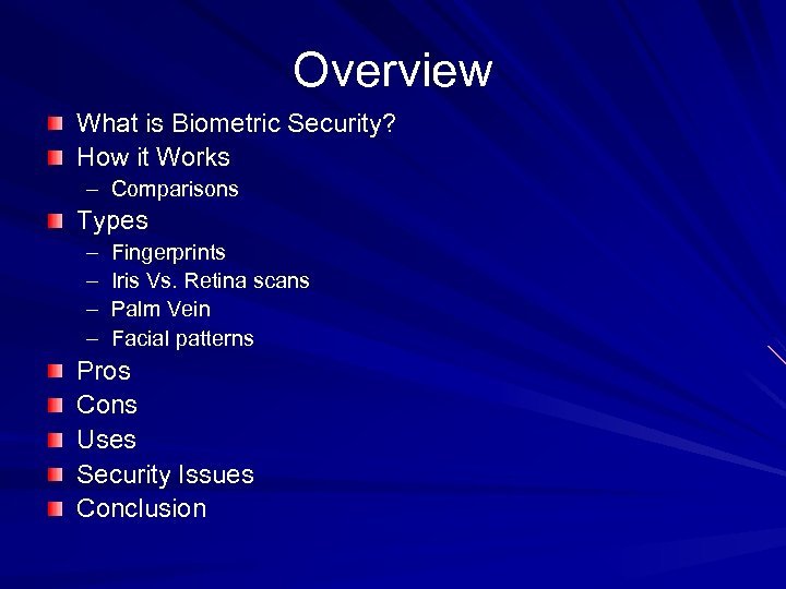 Overview What is Biometric Security? How it Works – Comparisons Types – – Fingerprints
