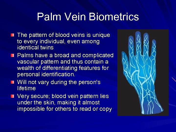 Palm Vein Biometrics The pattern of blood veins is unique to every individual, even