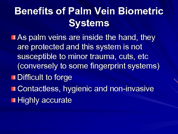 Benefits of Palm Vein Biometric Systems As palm veins are inside the hand, they
