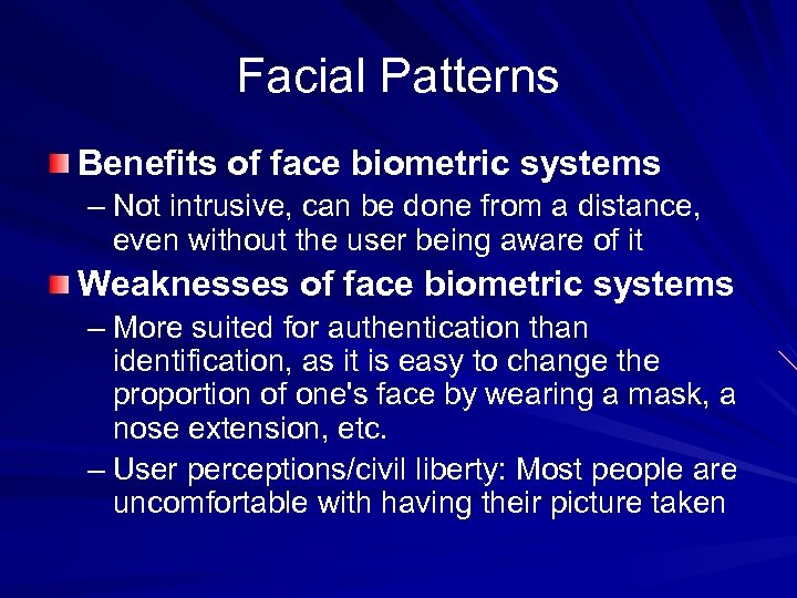 Facial Patterns Benefits of face biometric systems – Not intrusive, can be done from