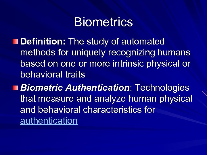 Biometrics Definition: The study of automated methods for uniquely recognizing humans based on one