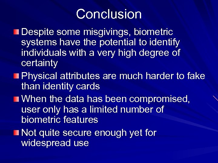 Conclusion Despite some misgivings, biometric systems have the potential to identify individuals with a