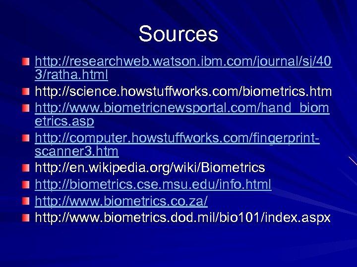 Sources http: //researchweb. watson. ibm. com/journal/sj/40 3/ratha. html http: //science. howstuffworks. com/biometrics. htm http: