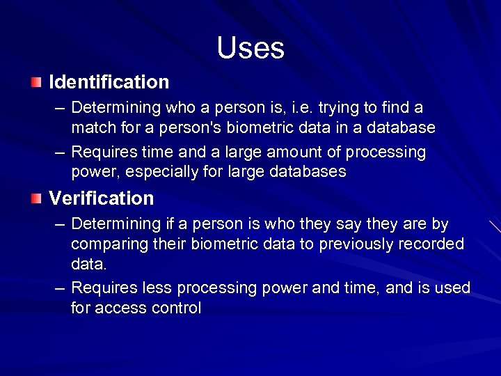 Uses Identification – Determining who a person is, i. e. trying to find a