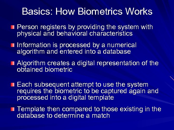 Basics: How Biometrics Works Person registers by providing the system with physical and behavioral