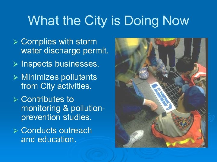 What the City is Doing Now Ø Complies with storm water discharge permit. Ø
