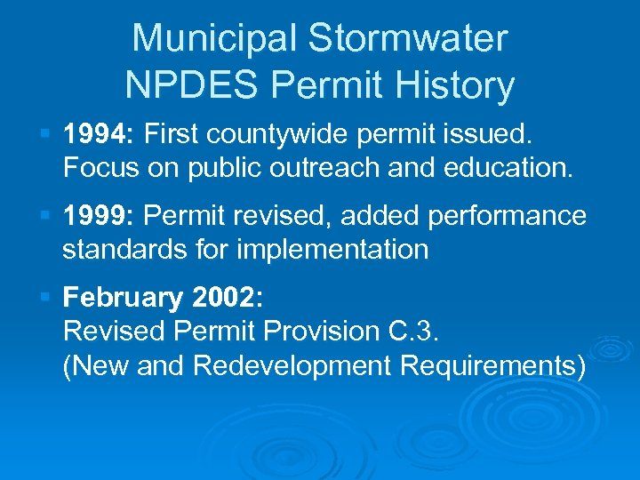 Municipal Stormwater NPDES Permit History § 1994: First countywide permit issued. Focus on public
