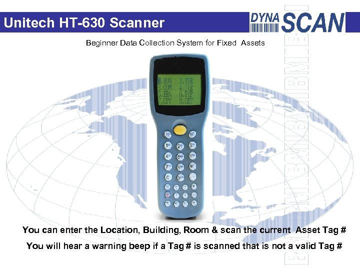 Unitech HT-630 Scanner Beginner Data Collection System for Fixed Assets You can enter the