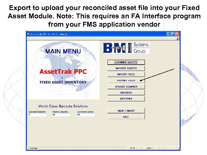 Export to upload your reconciled asset file into your Fixed Asset Module. Note: This