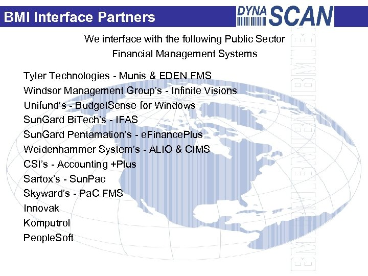 BMI Interface Partners We interface with the following Public Sector Financial Management Systems Tyler