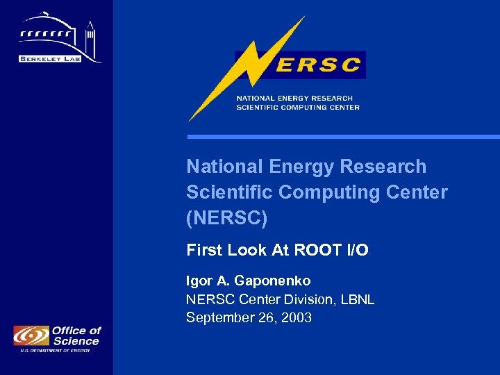National Energy Research Scientific Computing Center (NERSC) First Look At ROOT I/O Igor A.