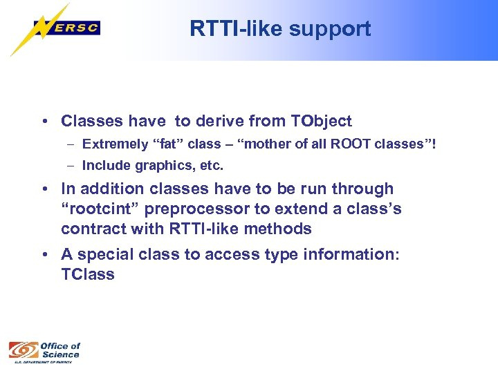"RTTI-like support • Classes have to derive from TObject – Extremely ""fat"" class –"