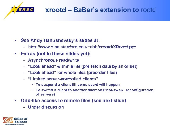 xrootd – Ba. Bar's extension to rootd • See Andy Hanushevsky's slides at: –