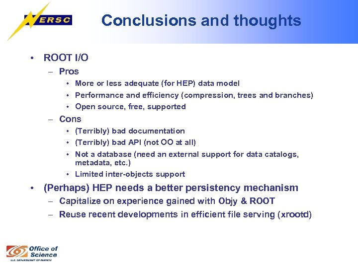 Conclusions and thoughts • ROOT I/O – Pros • More or less adequate (for