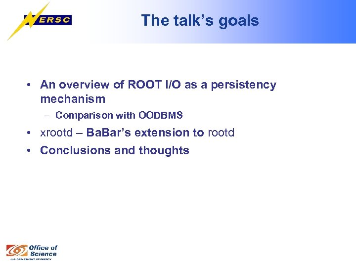 The talk's goals • An overview of ROOT I/O as a persistency mechanism –