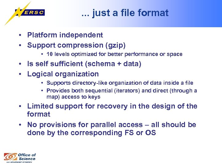 . . . just a file format • Platform independent • Support compression (gzip)